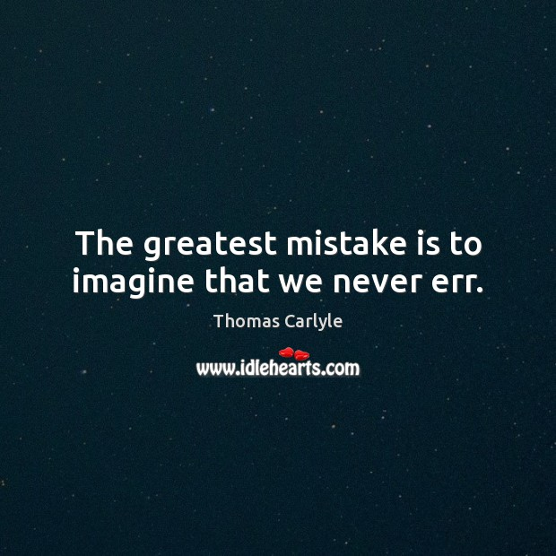 The greatest mistake is to imagine that we never err. Mistake Quotes Image