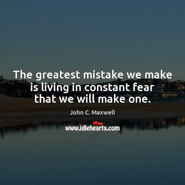 Image, The greatest mistake we make is living in constant fear that we will make one.