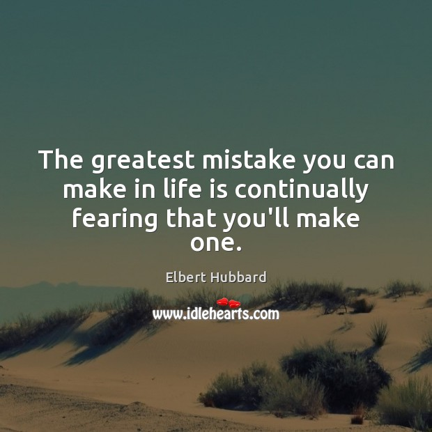 The greatest mistake you can make in life is continually fearing that you'll make one. Image