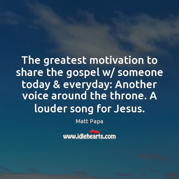 The greatest motivation to share the gospel w/ someone today & everyday: Another Image