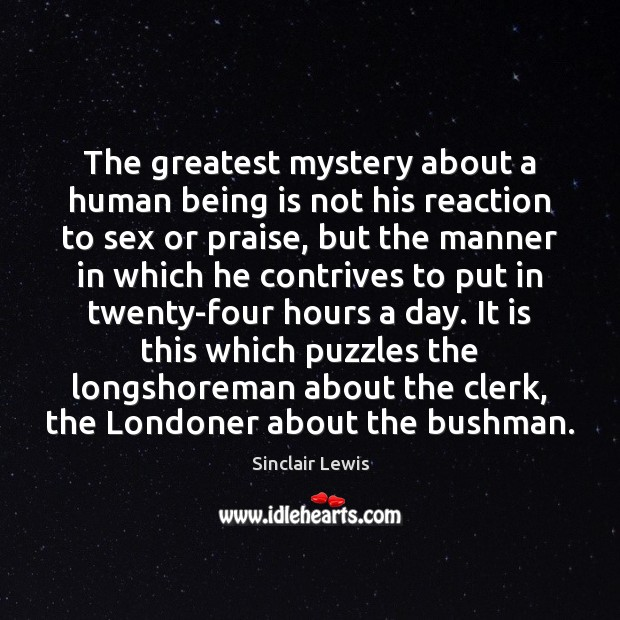 The greatest mystery about a human being is not his reaction to Sinclair Lewis Picture Quote