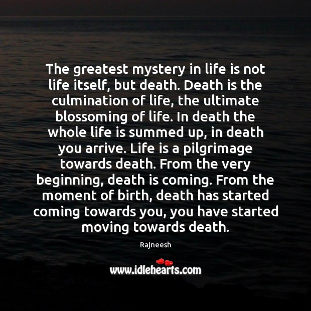 Image, The greatest mystery in life is not life itself, but death. Death