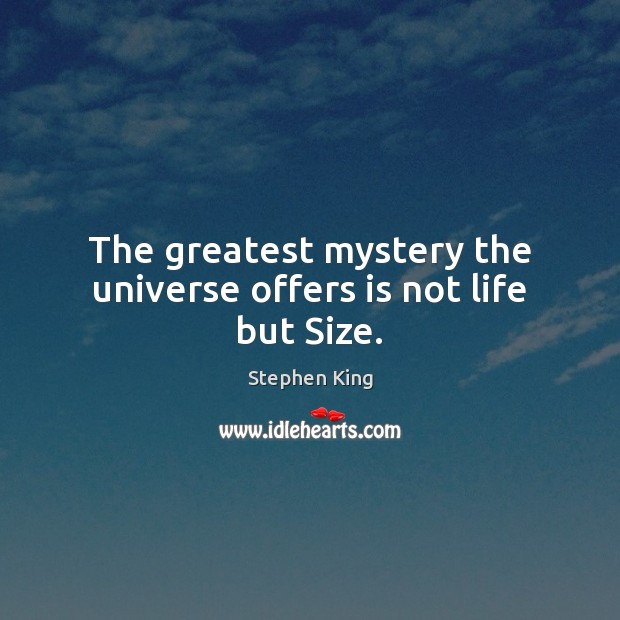 Image, The greatest mystery the universe offers is not life but Size.