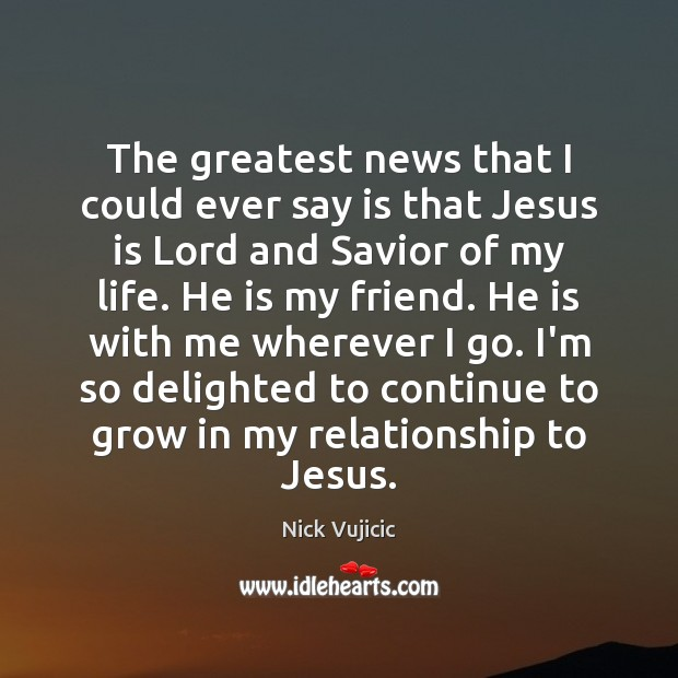 The greatest news that I could ever say is that Jesus is Image