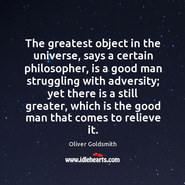 The greatest object in the universe, says a certain philosopher, is a good man struggling with adversity. Image