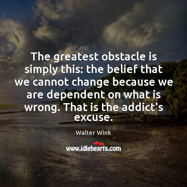 The greatest obstacle is simply this: the belief that we cannot change Image