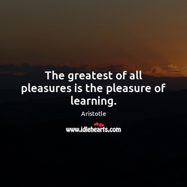 Image, The greatest of all pleasures is the pleasure of learning.