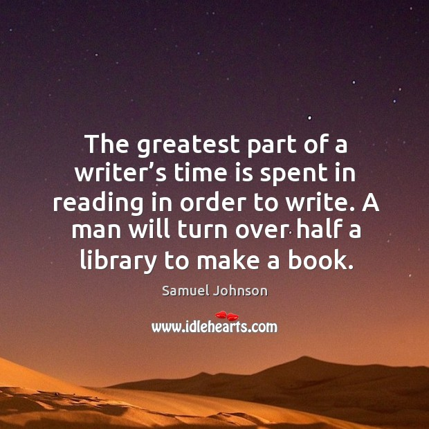Image, The greatest part of a writer's time is spent in reading in order to write.