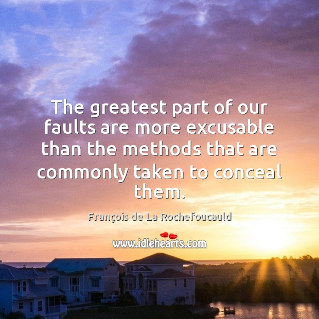 Image, The greatest part of our faults are more excusable than the methods