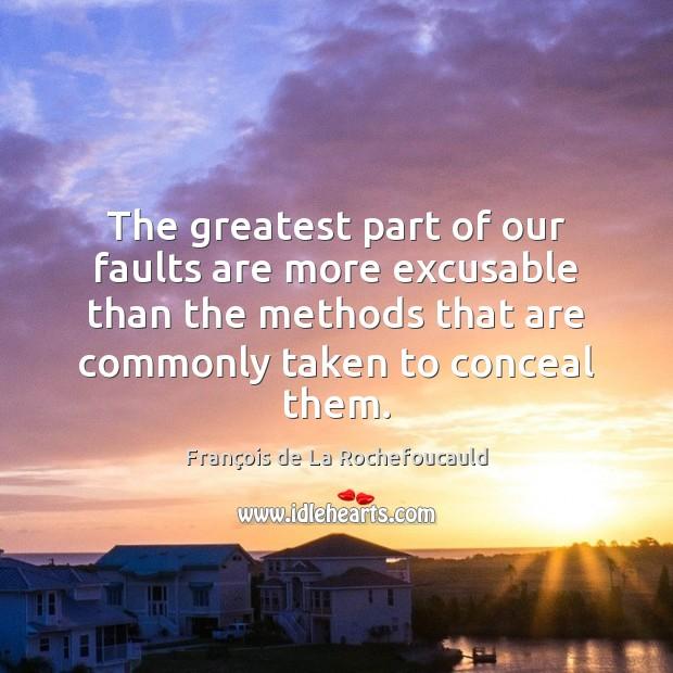 The greatest part of our faults are more excusable than the methods François de La Rochefoucauld Picture Quote