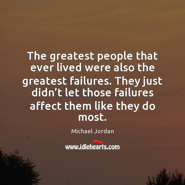 Image, The greatest people that ever lived were also the greatest failures. They