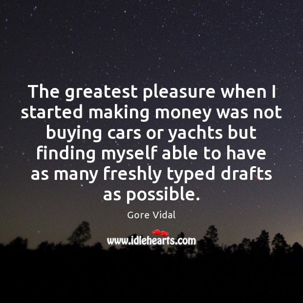 The greatest pleasure when I started making money was not buying cars Image