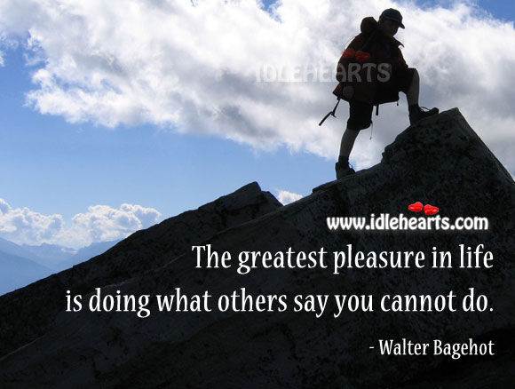 Do What Others Say You Cannot and Proving them Wrong