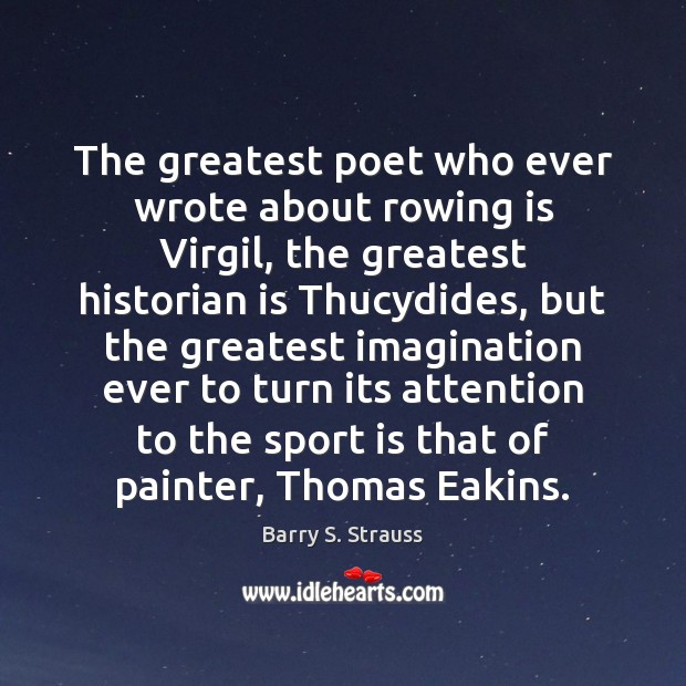 Image, The greatest poet who ever wrote about rowing is Virgil, the greatest