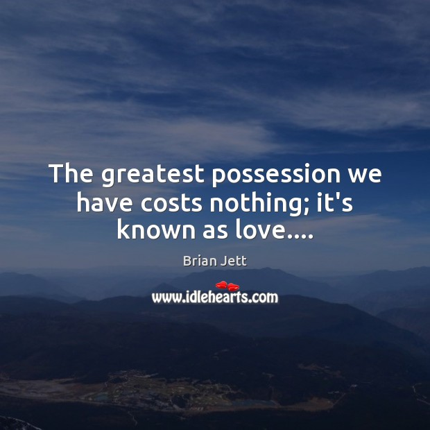Image, The greatest possession we have costs nothing; it's known as love….