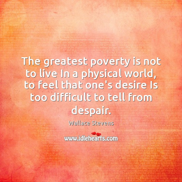 The greatest poverty is not to live In a physical world, to Poverty Quotes Image