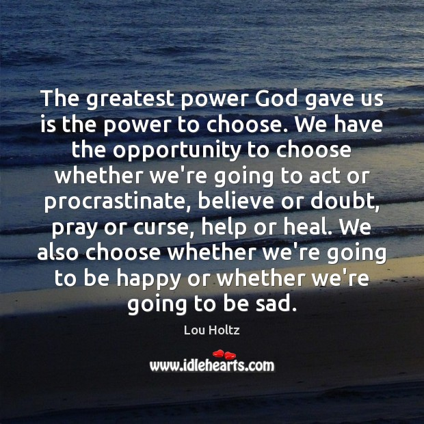 The greatest power God gave us is the power to choose. We Lou Holtz Picture Quote