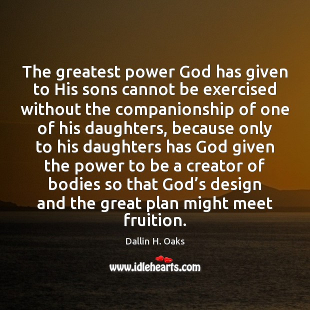 The greatest power God has given to His sons cannot be exercised Design Quotes Image