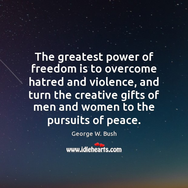 Image, The greatest power of freedom is to overcome hatred and violence, and
