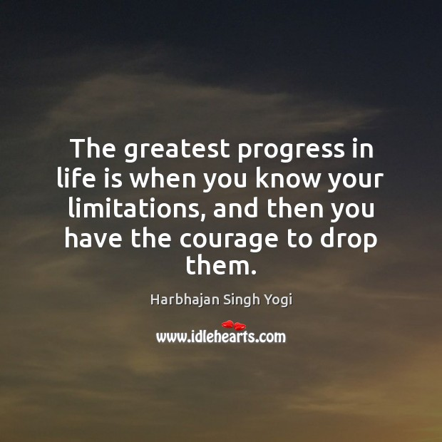 The greatest progress in life is when you know your limitations, and Harbhajan Singh Yogi Picture Quote