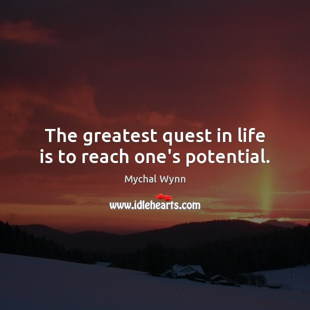 The greatest quest in life is to reach one's potential. Image