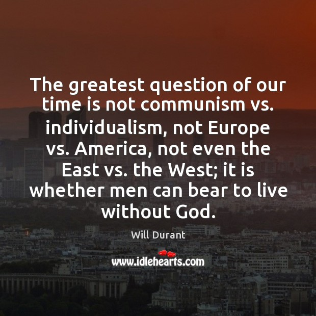 The greatest question of our time is not communism vs. individualism, not Image