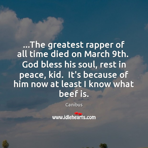…The greatest rapper of all time died on March 9th.  God bless Image