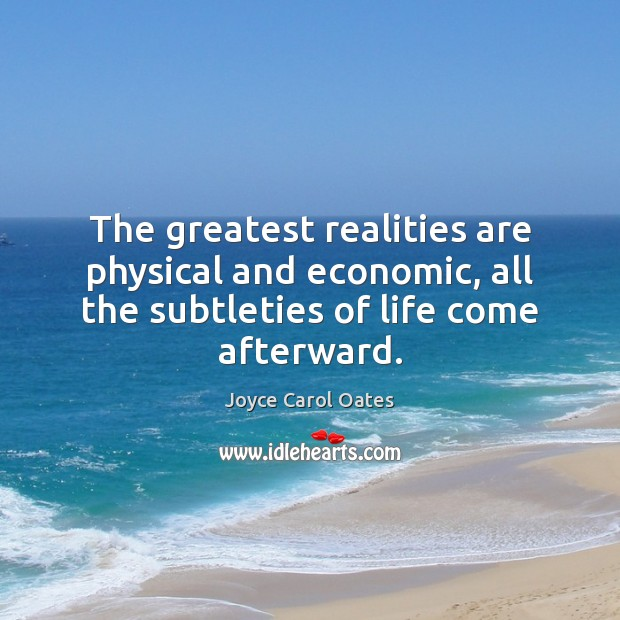 The greatest realities are physical and economic, all the subtleties of life Image