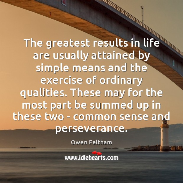 The greatest results in life are usually attained by simple means and Owen Feltham Picture Quote
