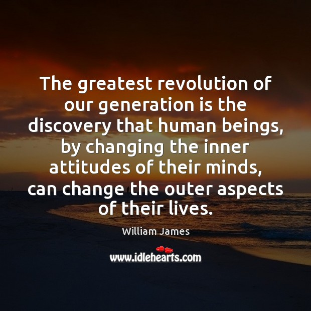 The greatest revolution of our generation is the discovery that human beings, William James Picture Quote