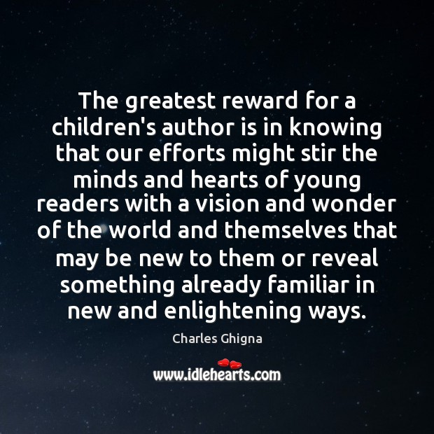 The greatest reward for a children's author is in knowing that our Charles Ghigna Picture Quote