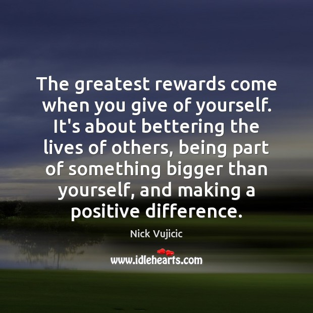 Image, The greatest rewards come when you give of yourself. It's about bettering