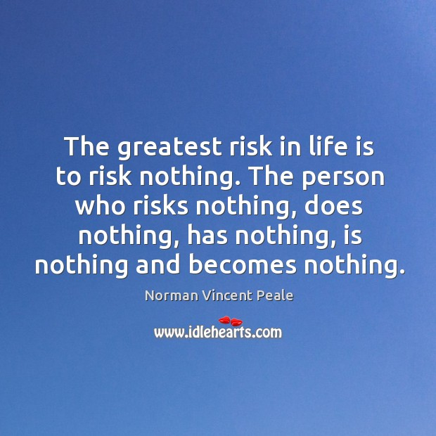 The greatest risk in life is to risk nothing. The person who Image
