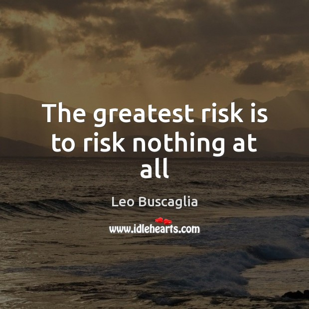Image, The greatest risk is to risk nothing at all