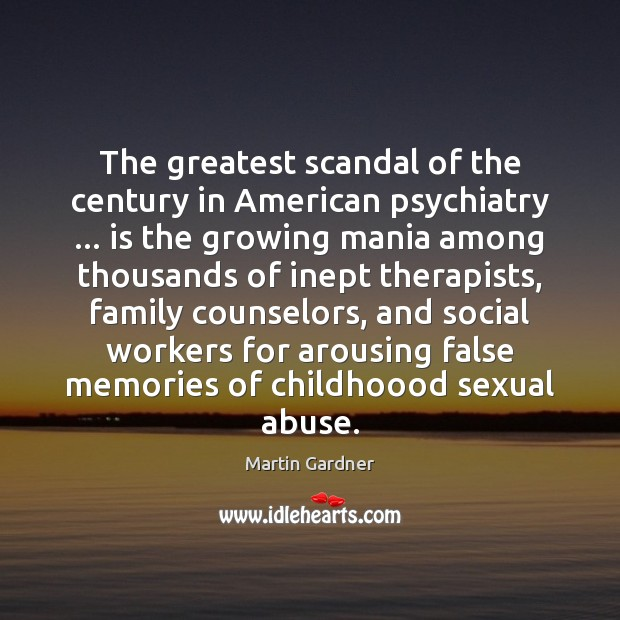 The greatest scandal of the century in American psychiatry … is the growing Martin Gardner Picture Quote