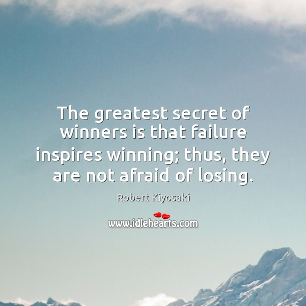 The greatest secret of winners is that failure inspires winning; thus, they Image