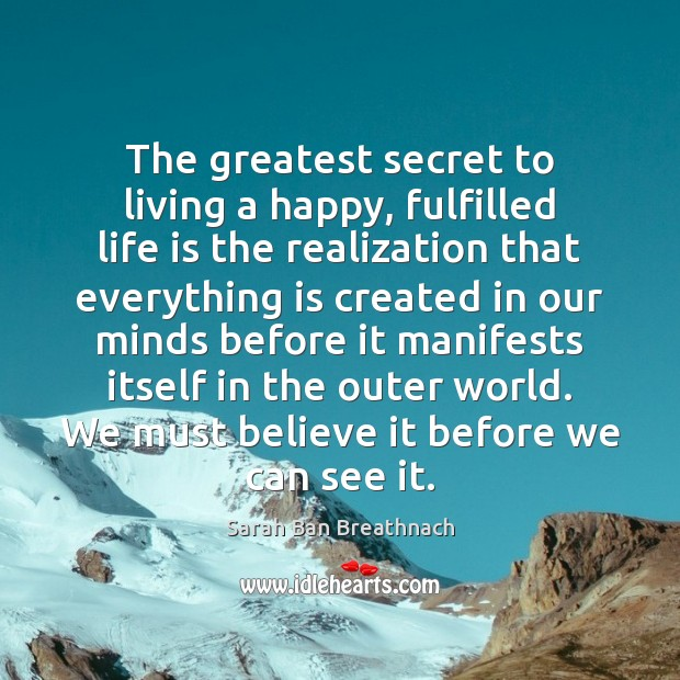 The greatest secret to living a happy, fulfilled life is the realization Sarah Ban Breathnach Picture Quote
