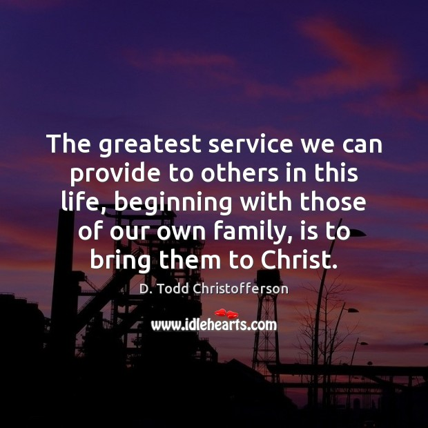 Image, The greatest service we can provide to others in this life, beginning