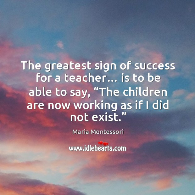 Image, The greatest sign of success for a teacher… is to be able to say