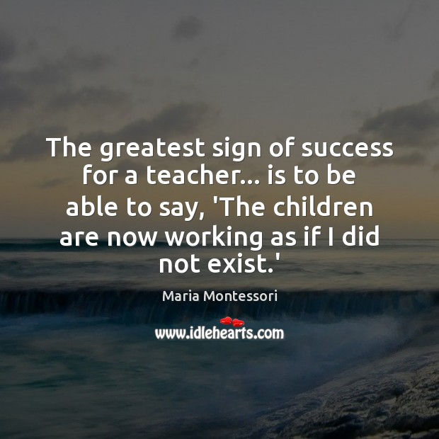 Image, The greatest sign of success for a teacher… is to be able