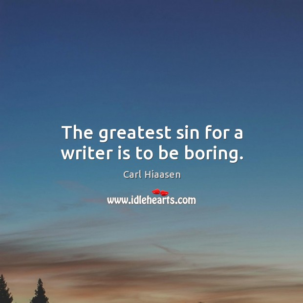 The greatest sin for a writer is to be boring. Image