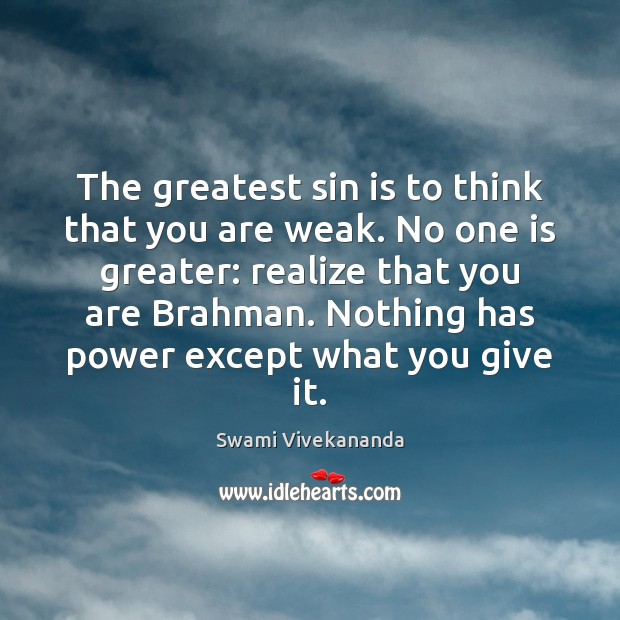The greatest sin is to think that you are weak. No one Image
