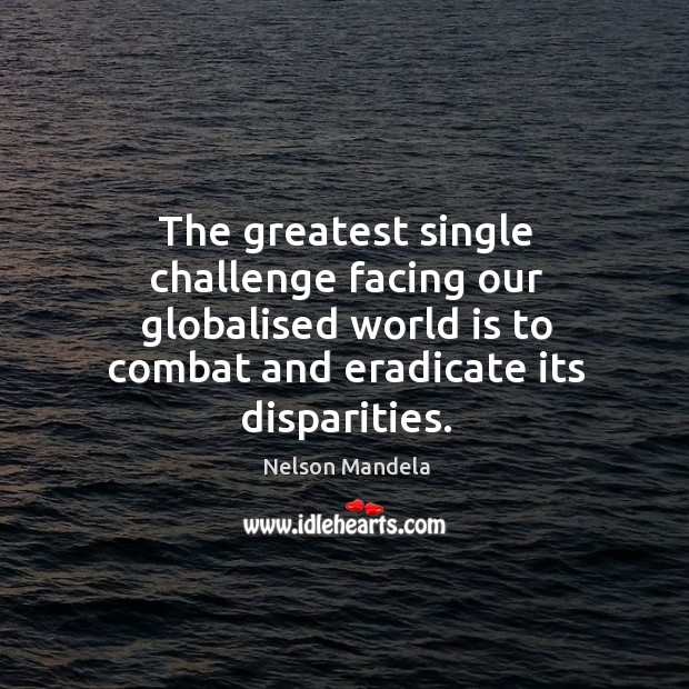The greatest single challenge facing our globalised world is to combat and Image