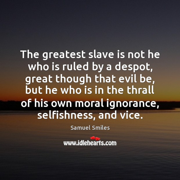 The greatest slave is not he who is ruled by a despot, Samuel Smiles Picture Quote