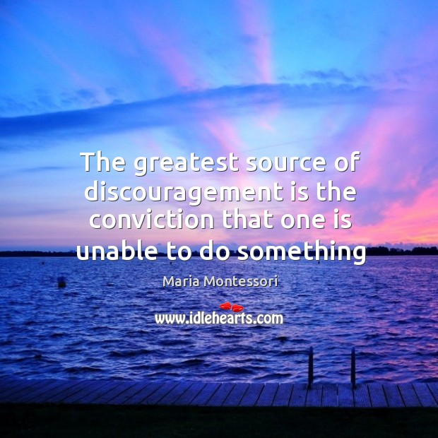 Image, The greatest source of discouragement is the conviction that one is unable to do something