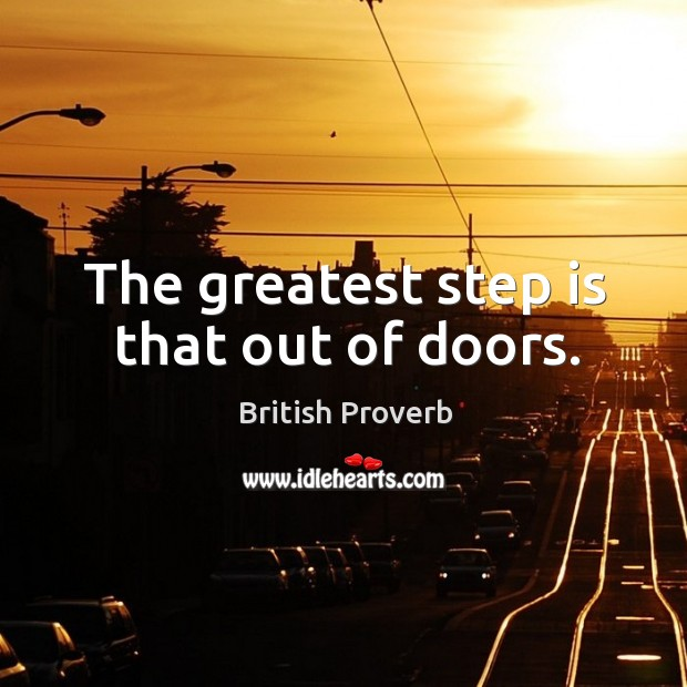 The greatest step is that out of doors. Image