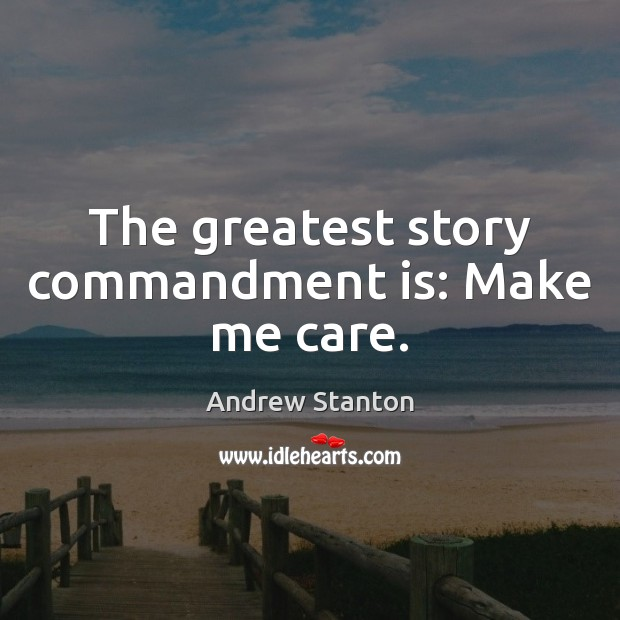 The greatest story commandment is: Make me care. Image
