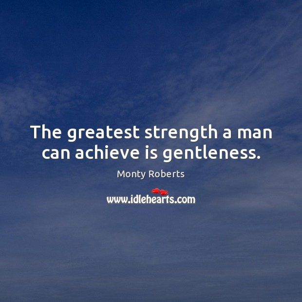 The greatest strength a man can achieve is gentleness. Image
