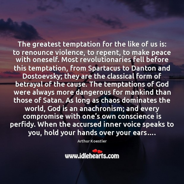Image, The greatest temptation for the like of us is: to renounce violence,