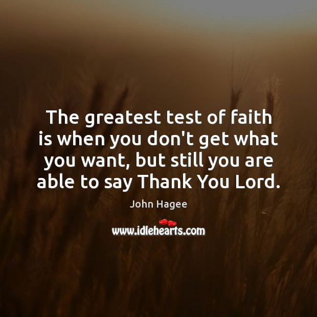 The greatest test of faith is when you don't get what you Thank You God Quotes Image